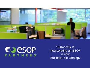 12 Benefits of Incorporating An ESOP In Your Business Exit Strategy